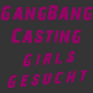 Girls für Gang Bang Partys und Videos gesucht